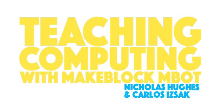 Teaching Computing with Makeblock mBot